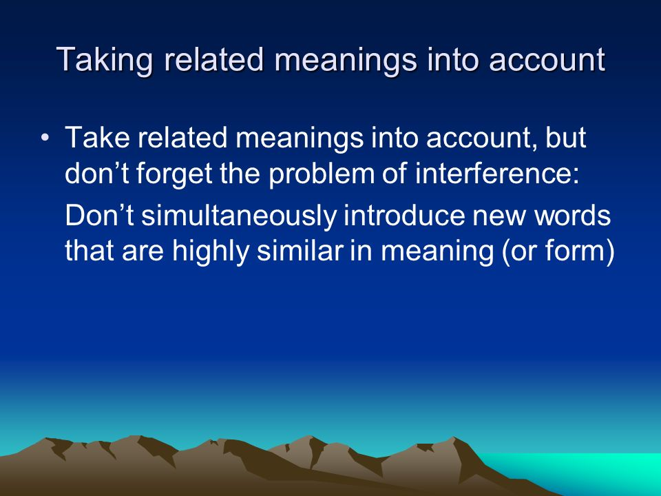 Taking related meanings into account Take related meanings into account, but dont forget the problem of interference: Dont simultaneously introduce ne
