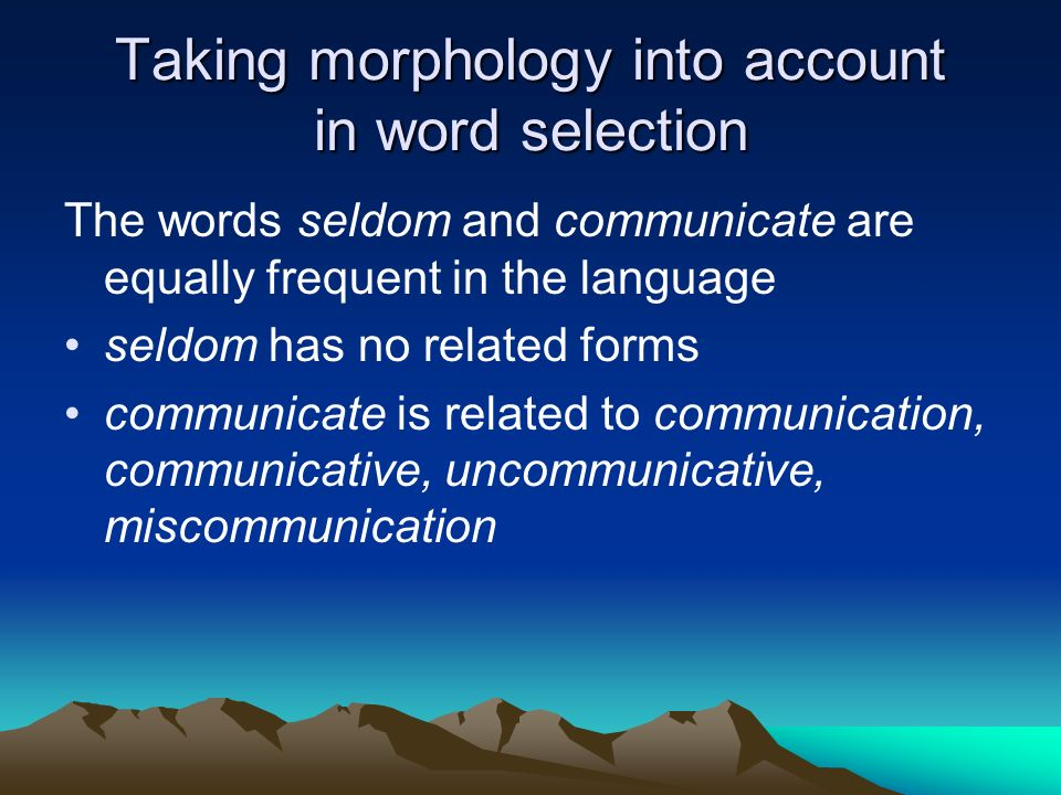 Taking morphology into account in word selection The words seldom and communicate are equally frequent in the language seldom has no related forms com