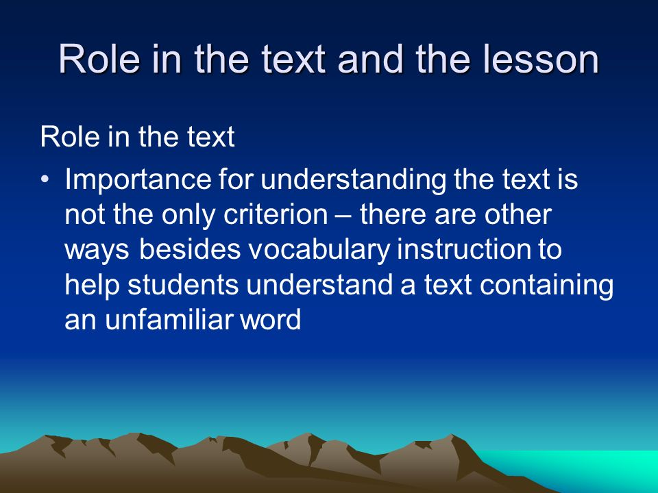 Role in the text and the lesson Role in the text Importance for understanding the text is not the only criterion – there are other ways besides vocabu