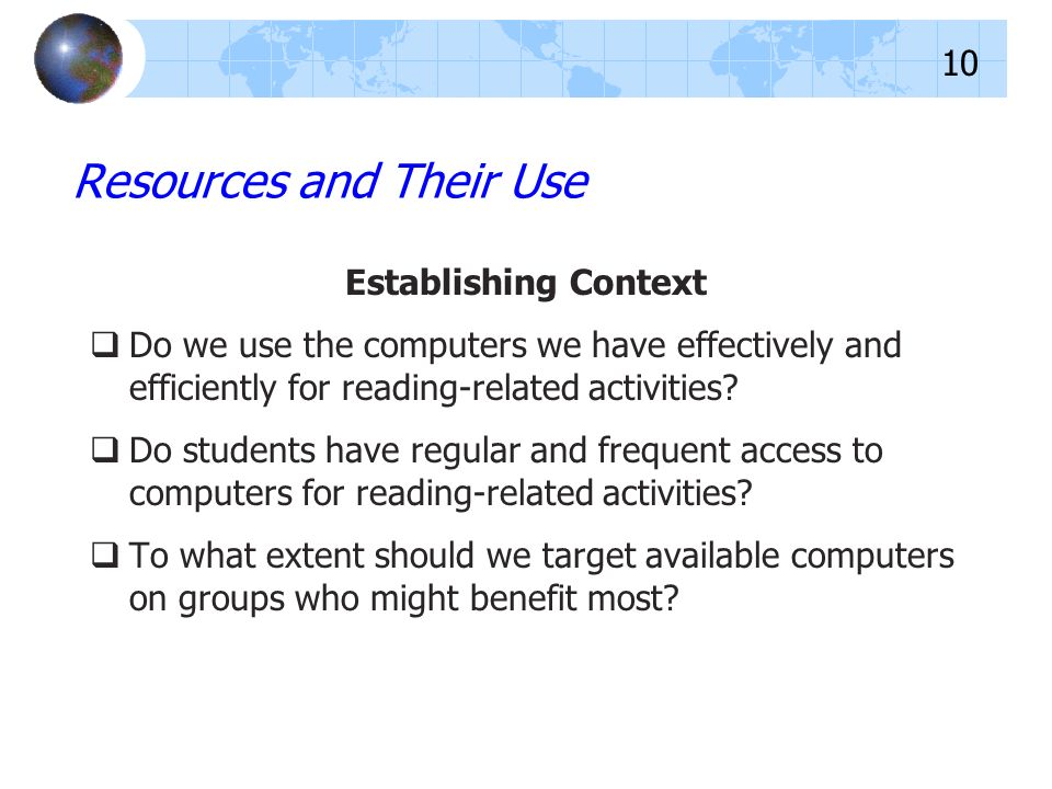Establishing Context Do we use the computers we have effectively and efficiently for reading-related activities? Do students have regular and frequent