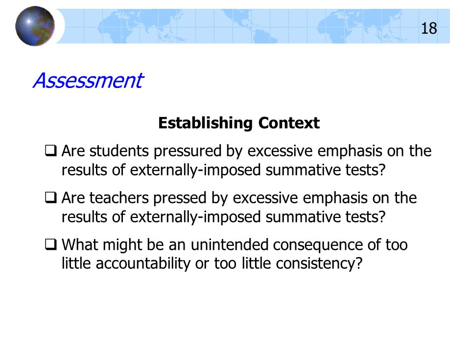 Establishing Context Are students pressured by excessive emphasis on the results of externally-imposed summative tests.