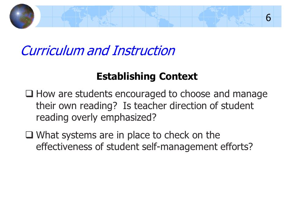 Establishing Context How are students encouraged to choose and manage their own reading? Is teacher direction of student reading overly emphasized? Wh
