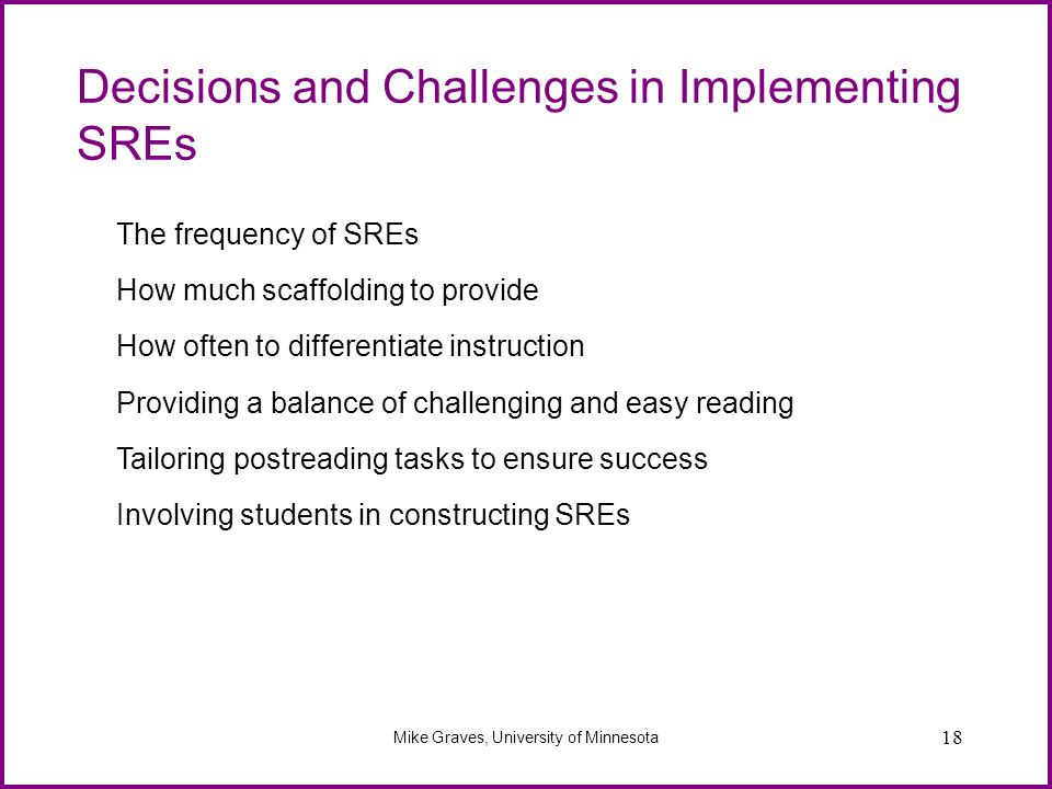 18 Decisions and Challenges in Implementing SREs Mike Graves, University of Minnesota The frequency of SREs How much scaffolding to provide How often