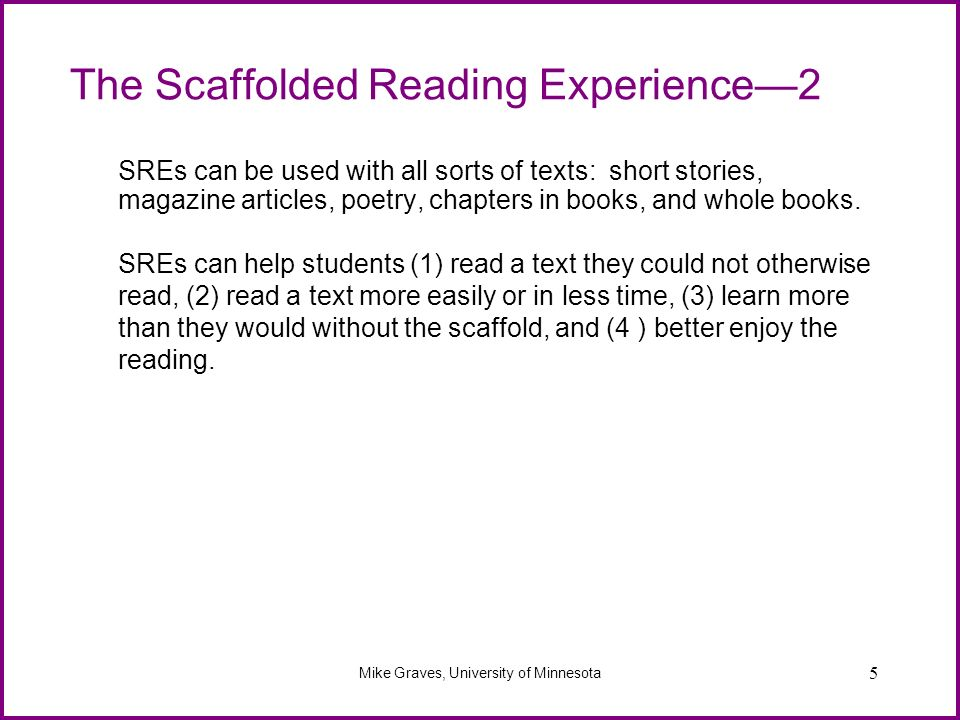 5 The Scaffolded Reading Experience2 SREs can be used with all sorts of texts: short stories, magazine articles, poetry, chapters in books, and whole