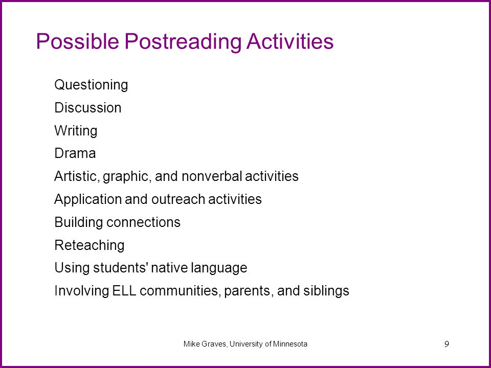 9 Possible Postreading Activities Questioning Discussion Writing Drama Artistic, graphic, and nonverbal activities Application and outreach activities