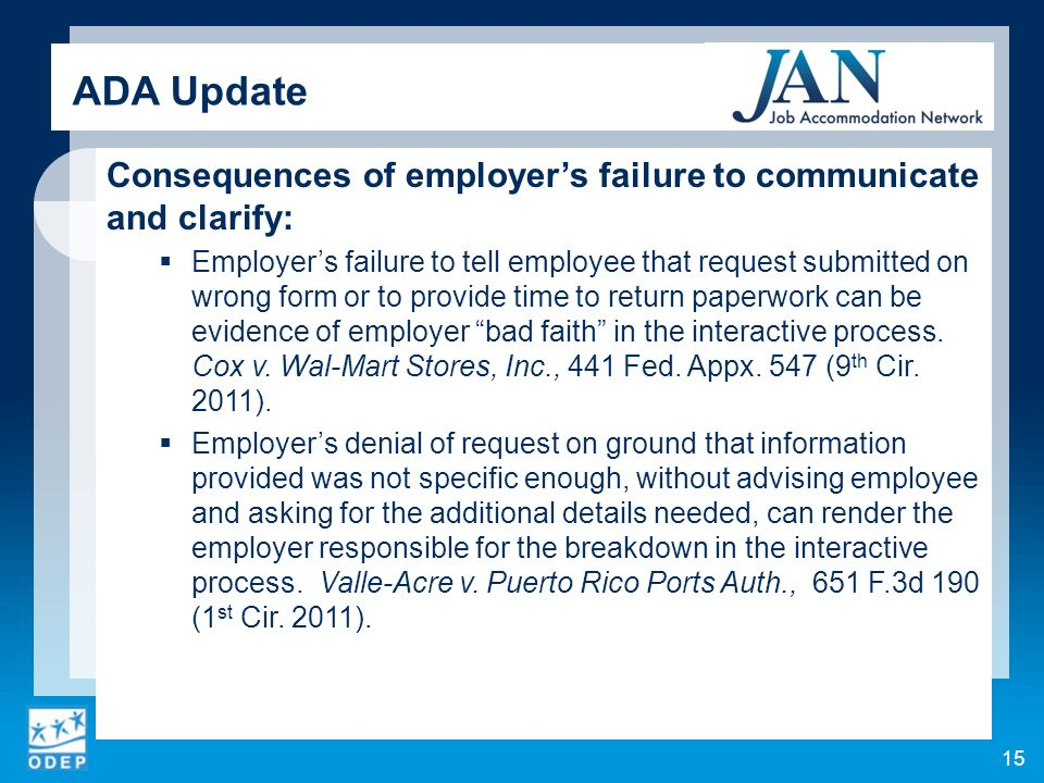 15 Consequences of employers failure to communicate and clarify: Employers failure to tell employee that request submitted on wrong form or to provide time to return paperwork can be evidence of employer bad faith in the interactive process.