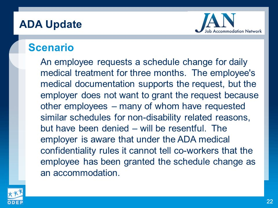 22 Scenario An employee requests a schedule change for daily medical treatment for three months.