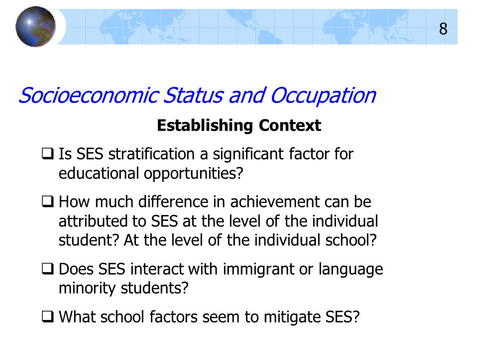 Socioeconomic Status and Occupation Establishing Context Is SES stratification a significant factor for educational opportunities.