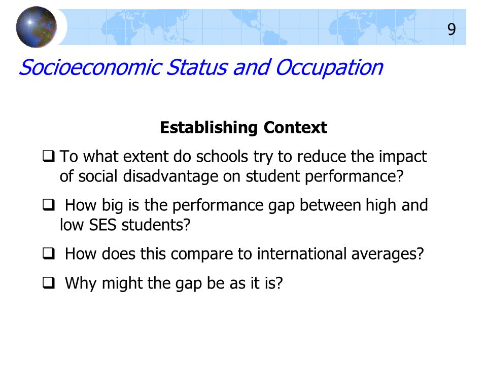 Socioeconomic Status and Occupation Establishing Context To what extent do schools try to reduce the impact of social disadvantage on student performance.