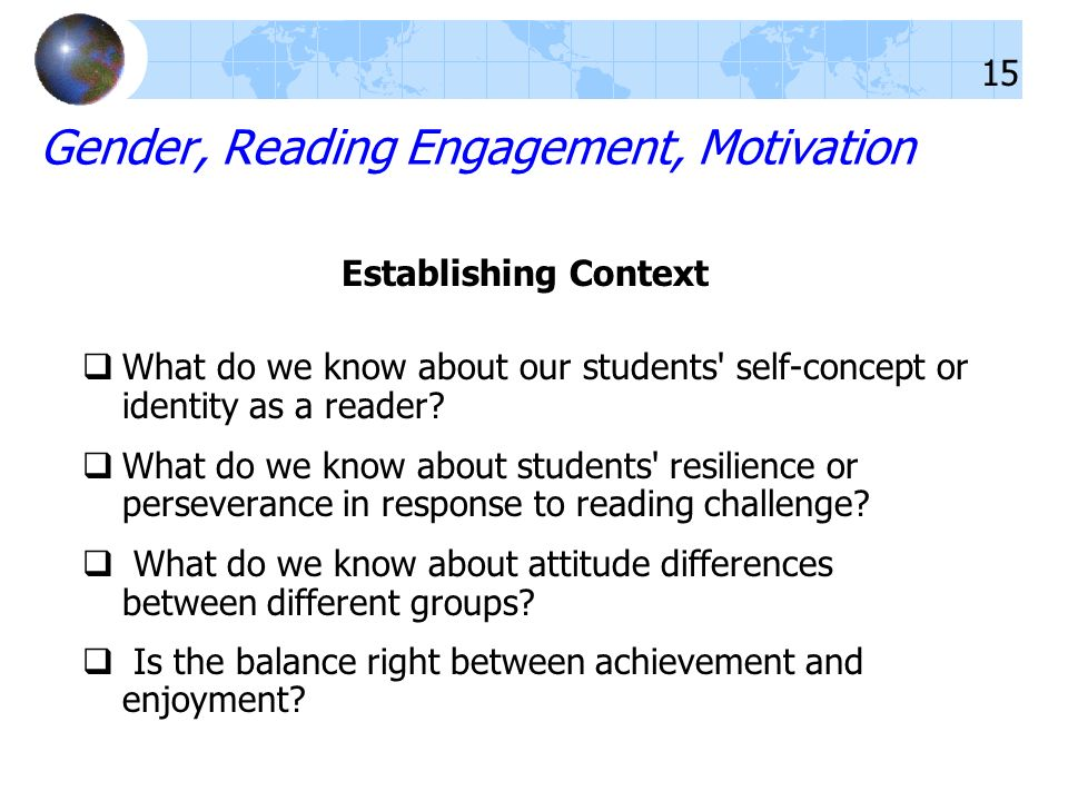 Gender, Reading Engagement, Motivation Establishing Context What do we know about our students self-concept or identity as a reader.