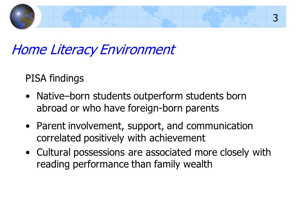 Home Literacy Environment PISA findings Native–born students outperform students born abroad or who have foreign-born parents Parent involvement, supp
