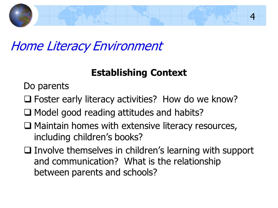 Home Literacy Environment Establishing Context Do parents Foster early literacy activities? How do we know? Model good reading attitudes and habits? M