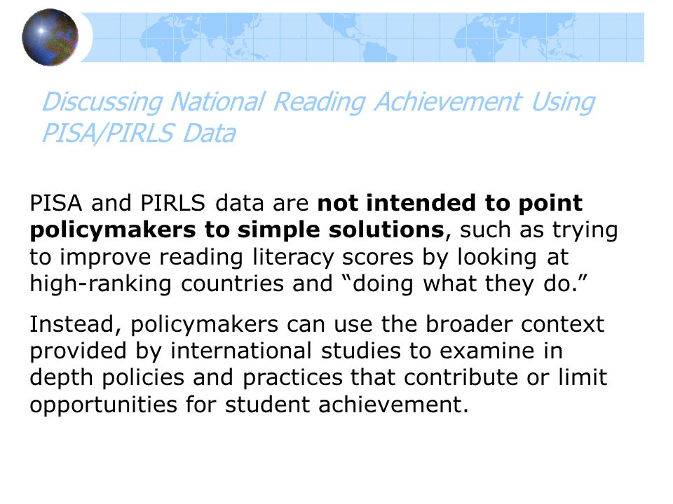 PISA and PIRLS data are not intended to point policymakers to simple solutions, such as trying to improve reading literacy scores by looking at high-r