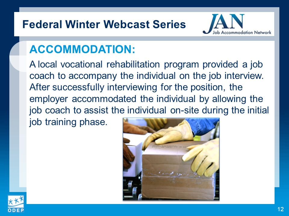 ACCOMMODATION: A local vocational rehabilitation program provided a job coach to accompany the individual on the job interview.