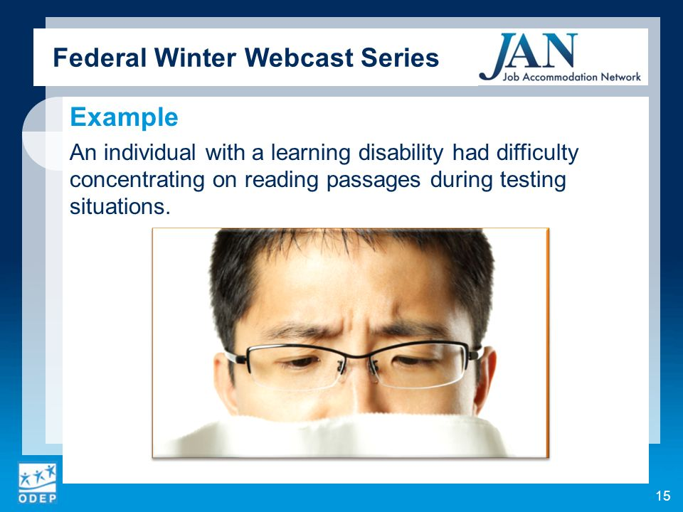 Example An individual with a learning disability had difficulty concentrating on reading passages during testing situations.