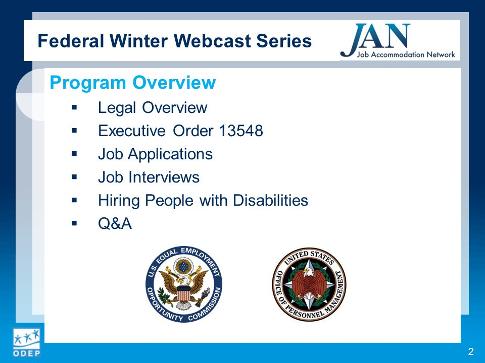 Program Overview Legal Overview Executive Order Job Applications Job Interviews Hiring People with Disabilities Q&A Federal Winter Webcast Series 2