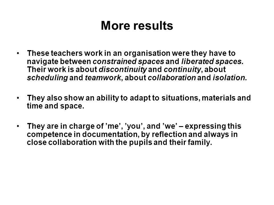 More results These teachers work in an organisation were they have to navigate between constrained spaces and liberated spaces.