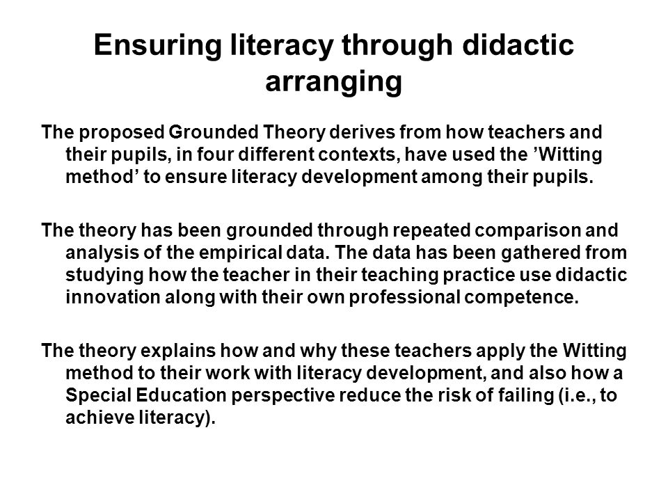 Ensuring literacy through didactic arranging The proposed Grounded Theory derives from how teachers and their pupils, in four different contexts, have used the Witting method to ensure literacy development among their pupils.