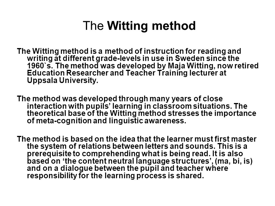 The Witting method The Witting method is a method of instruction for reading and writing at different grade-levels in use in Sweden since the 1960`s.