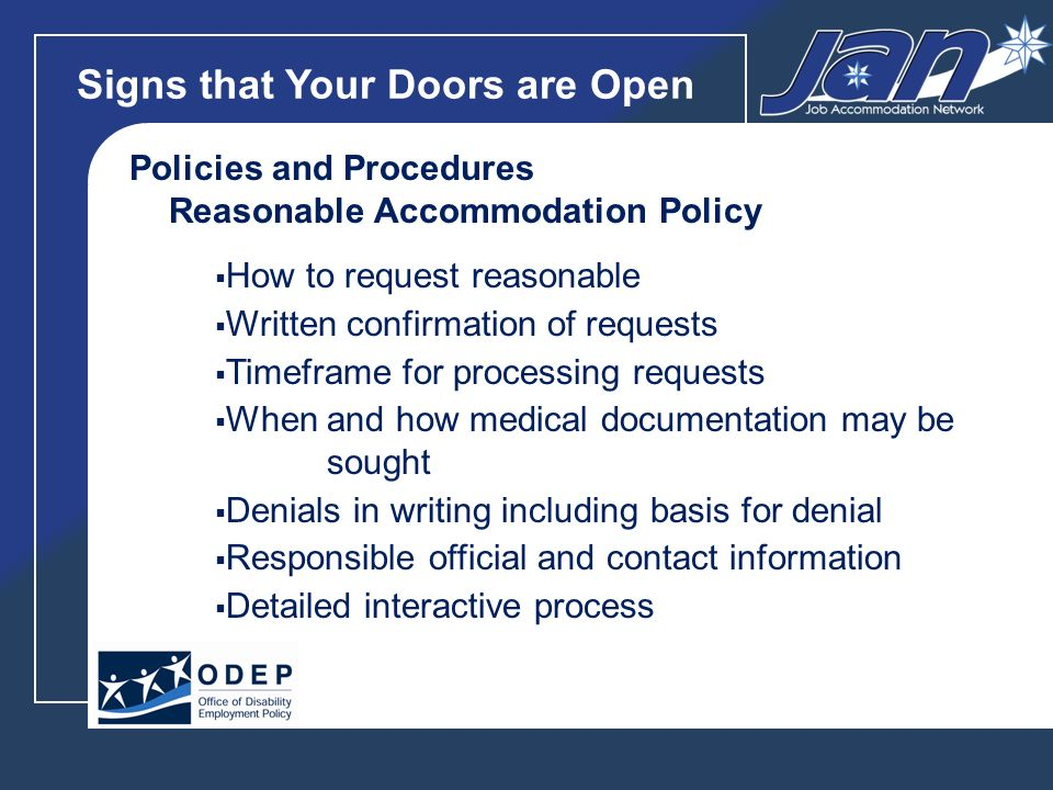 Signs that Your Doors are Open Policies and Procedures Reasonable Accommodation Policy How to request reasonable Written confirmation of requests Timeframe for processing requests When and how medical documentation may be sought Denials in writing including basis for denial Responsible official and contact information Detailed interactive process