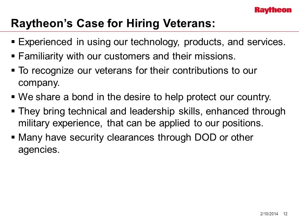 Raytheons Case for Hiring Veterans: Experienced in using our technology, products, and services.