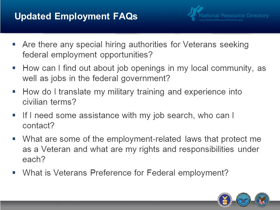 Updated Employment FAQs Are there any special hiring authorities for Veterans seeking federal employment opportunities.