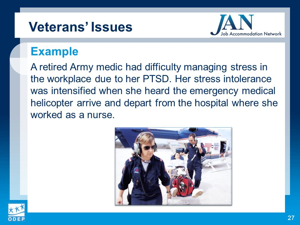 Example A retired Army medic had difficulty managing stress in the workplace due to her PTSD.