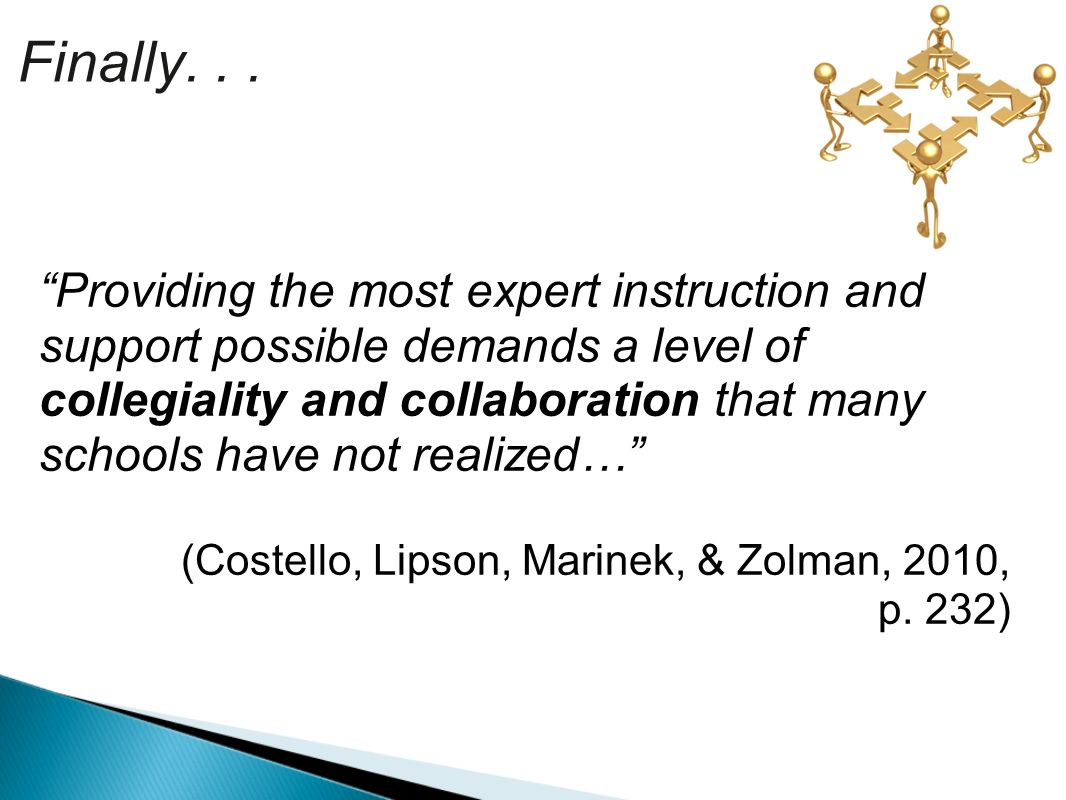 Finally... Providing the most expert instruction and support possible demands a level of collegiality and collaboration that many schools have not rea