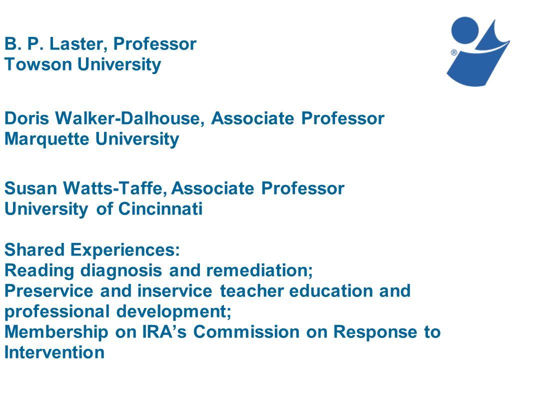 B. P. Laster, Professor Towson University Doris Walker-Dalhouse, Associate Professor Marquette University Susan Watts-Taffe, Associate Professor Unive