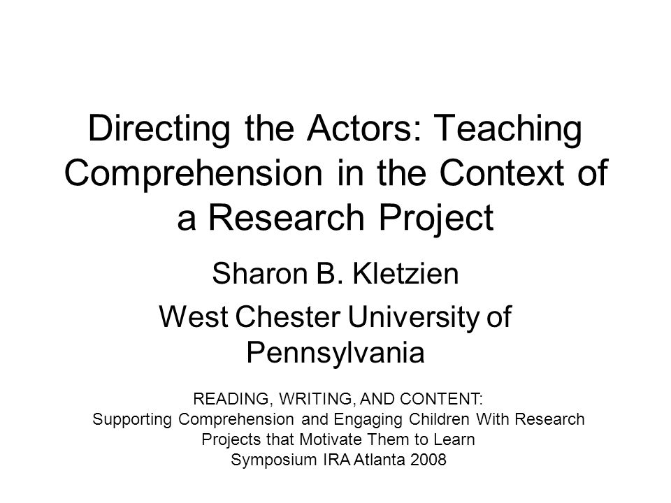 Directing the Actors: Teaching Comprehension in the Context of a Research Project Sharon B.