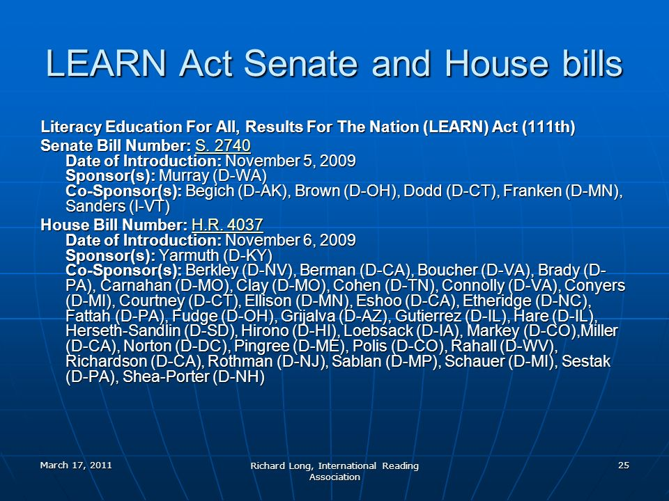 March 17, 2011 Richard Long, International Reading Association 25 LEARN Act Senate and House bills Literacy Education For All, Results For The Nation (LEARN) Act (111th) Senate Bill Number: S.