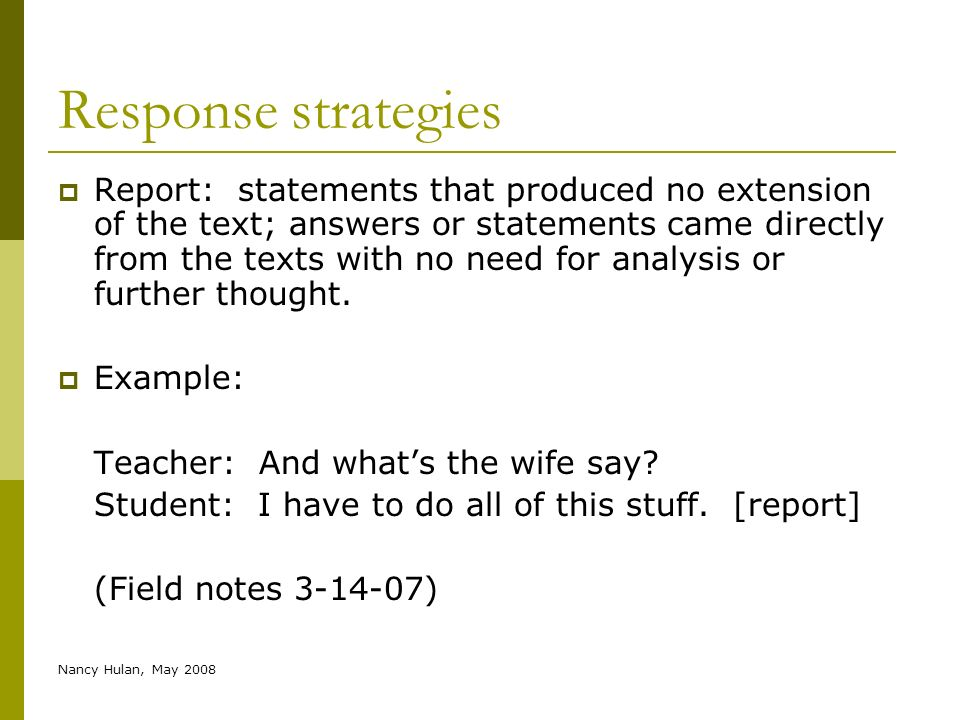 Nancy Hulan, May 2008 Response strategies Report: statements that produced no extension of the text; answers or statements came directly from the text