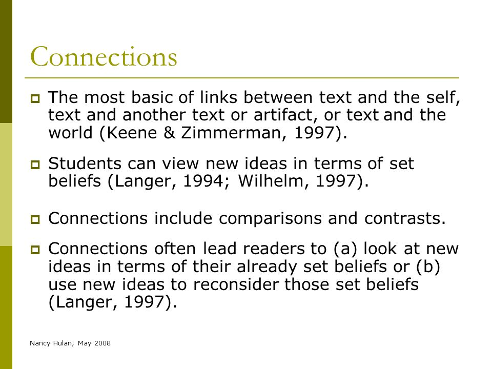 Nancy Hulan, May 2008 Connections The most basic of links between text and the self, text and another text or artifact, or text and the world (Keene &