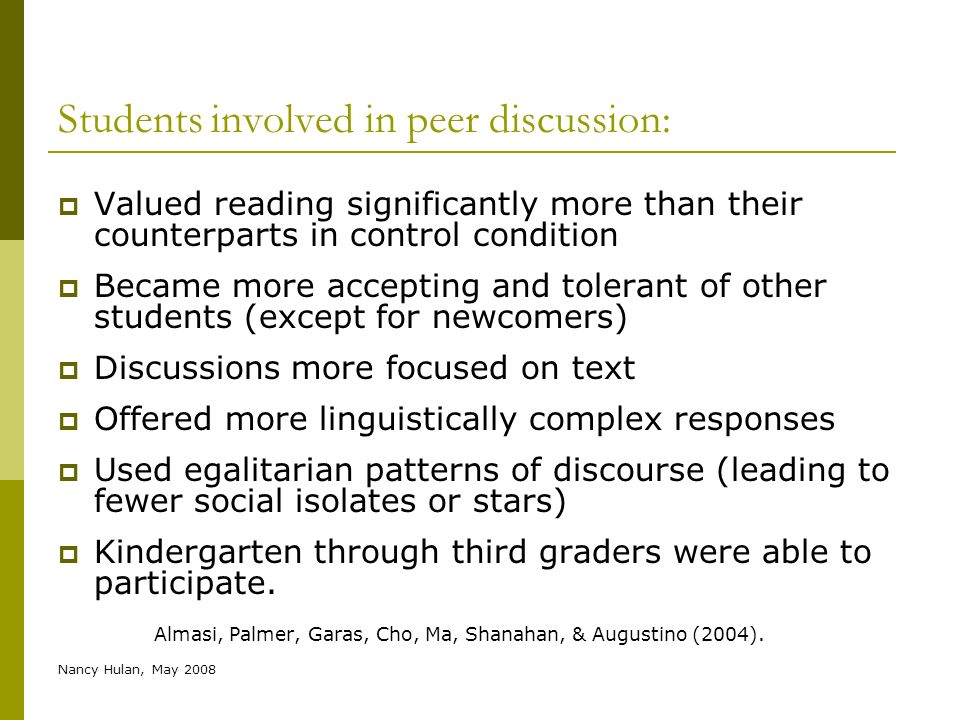 Nancy Hulan, May 2008 Students involved in peer discussion: Valued reading significantly more than their counterparts in control condition Became more