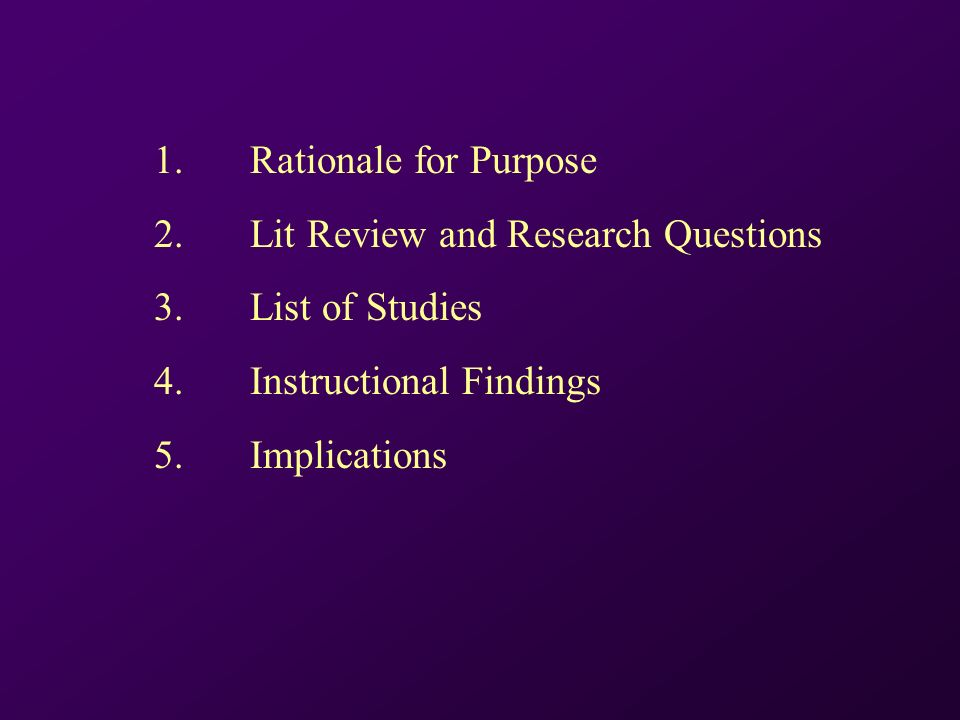 1. Rationale for Purpose 2.Lit Review and Research Questions 3.