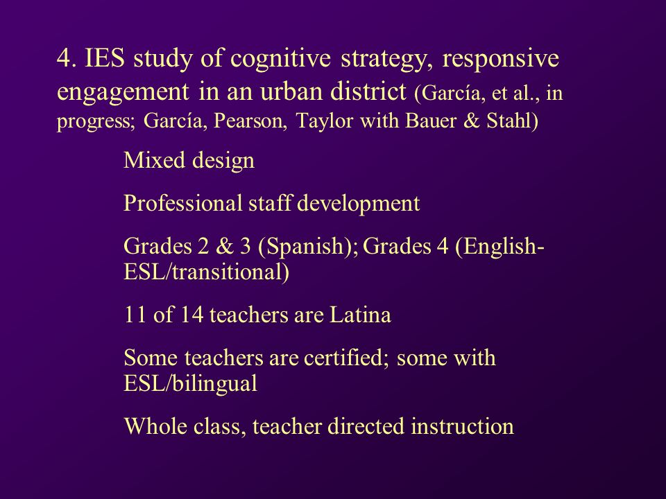 4. IES study of cognitive strategy, responsive engagement in an urban district (García, et al., in progress; García, Pearson, Taylor with Bauer & Stah