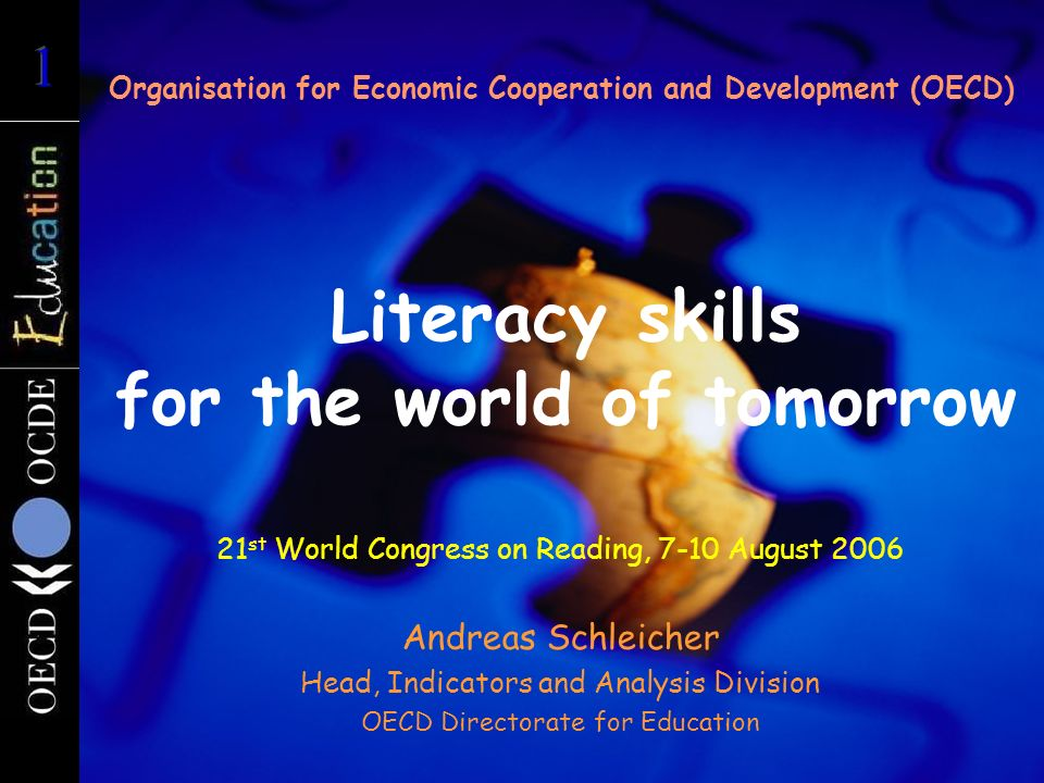 Literacy skills for the world of tomorrow Organisation for Economic Cooperation and Development (OECD) 21 st World Congress on Reading, 7-10 August 20