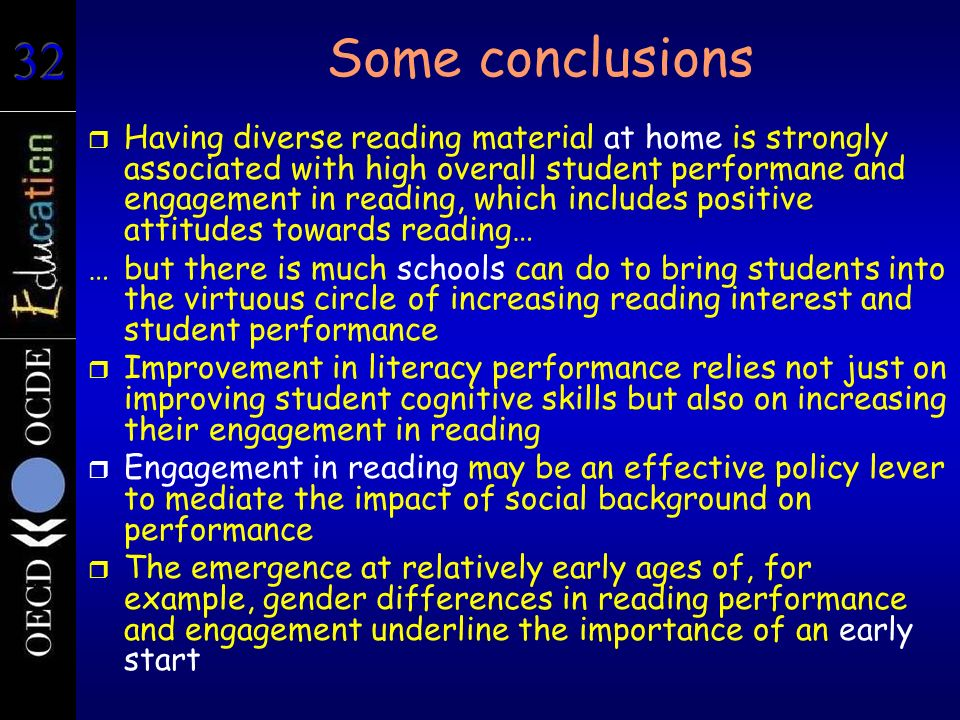 Some conclusions r Having diverse reading material at home is strongly associated with high overall student performane and engagement in reading, whic