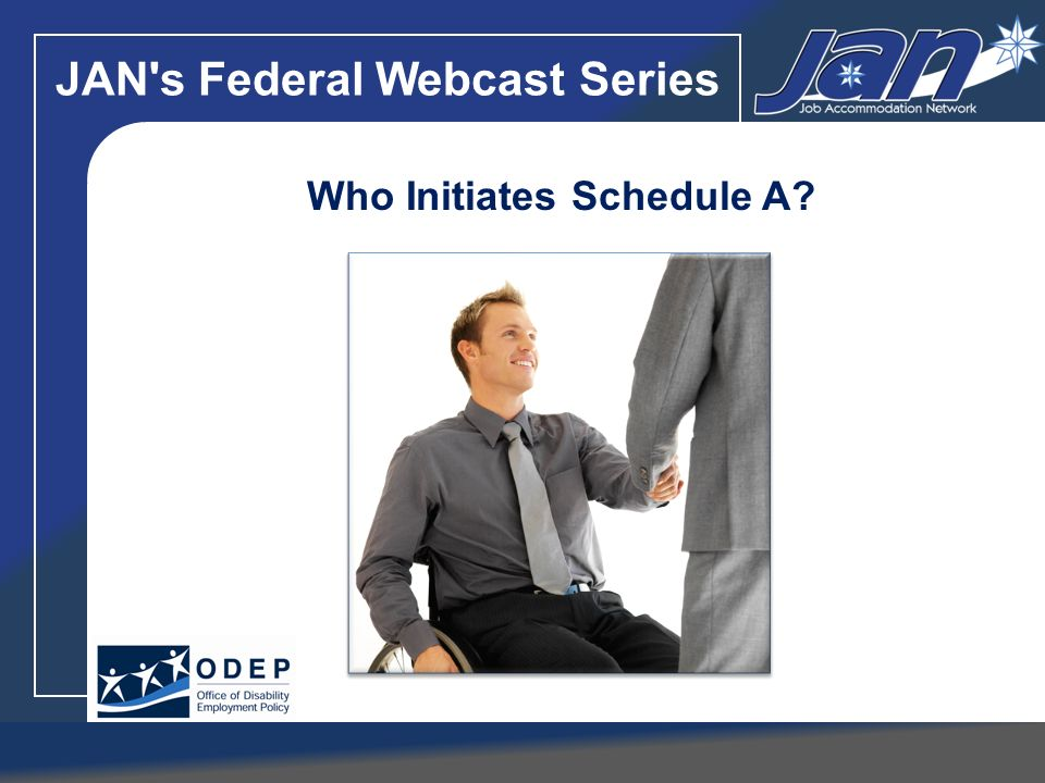 JAN's Federal Webcast Series Who Initiates Schedule A?