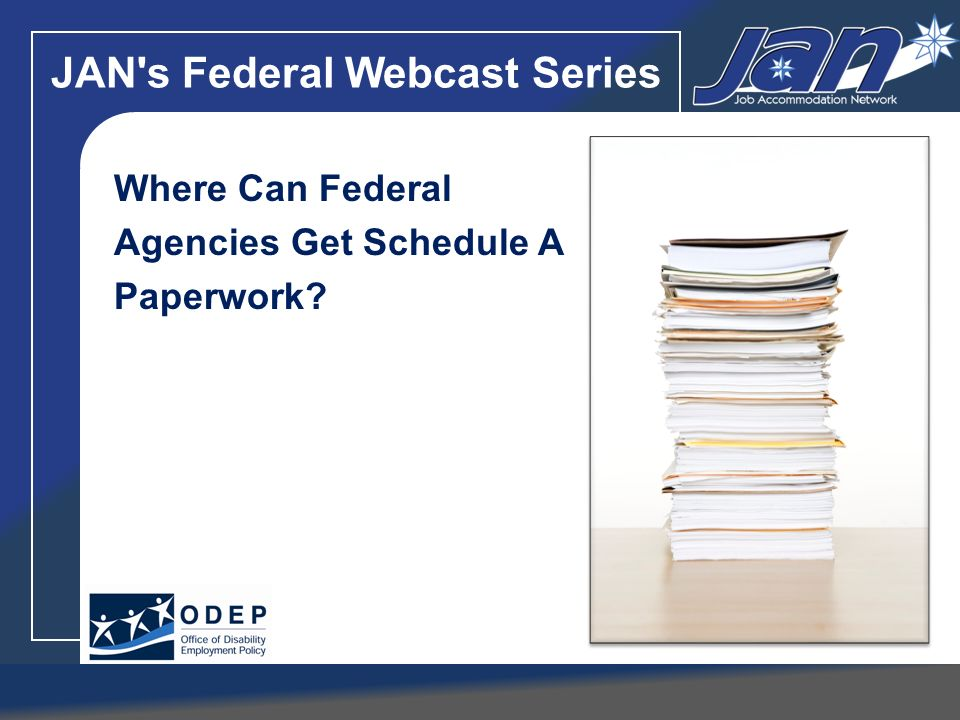 JAN's Federal Webcast Series Where Can Federal Agencies Get Schedule A Paperwork?