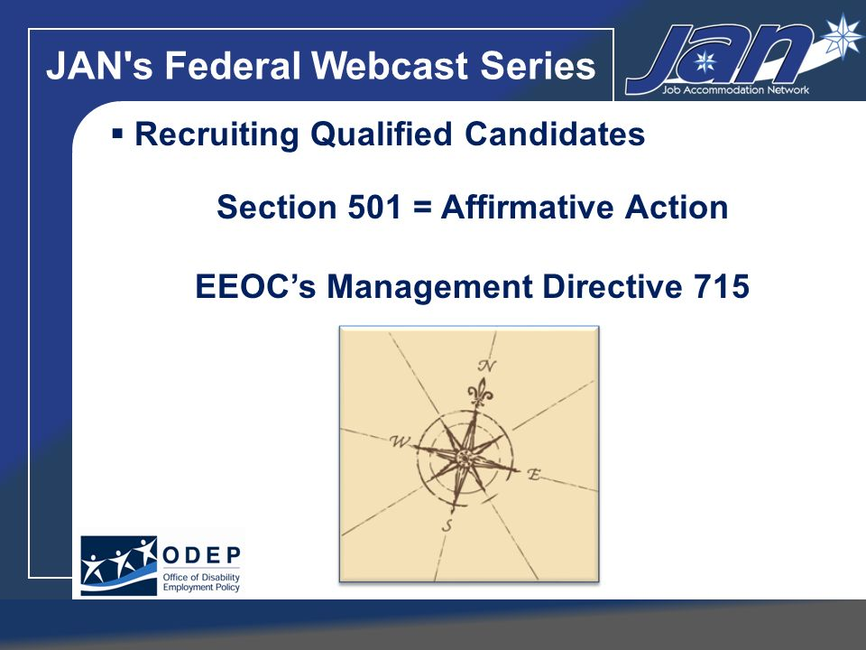 JAN's Federal Webcast Series Recruiting Qualified Candidates Section 501 = Affirmative Action EEOCs Management Directive 715