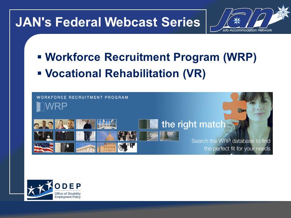 JAN's Federal Webcast Series Workforce Recruitment Program (WRP) Vocational Rehabilitation (VR)