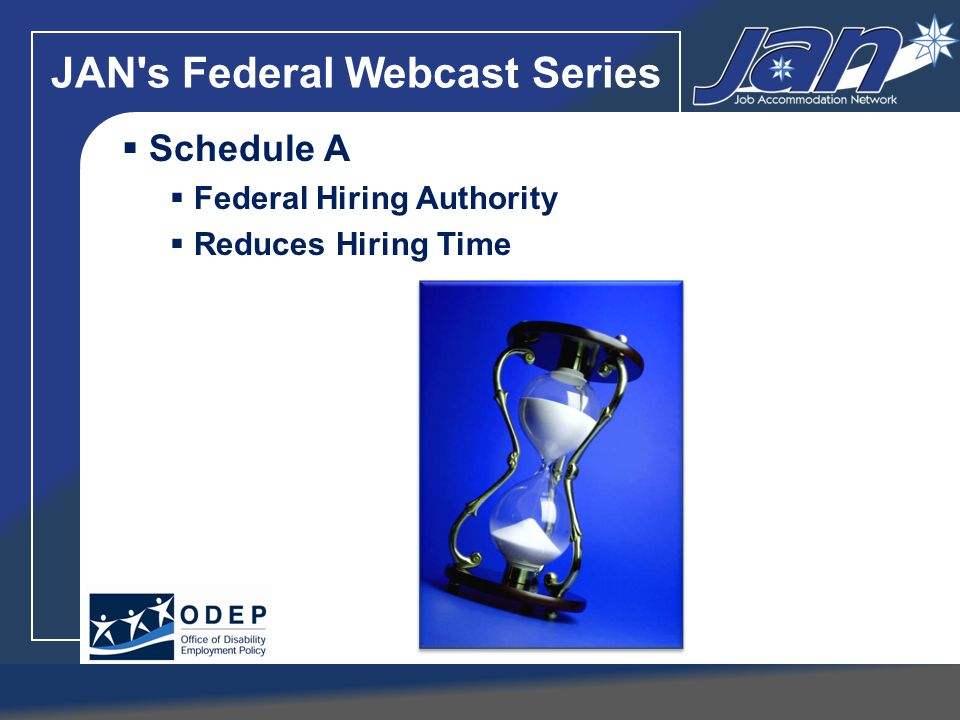 JAN's Federal Webcast Series Schedule A Federal Hiring Authority Reduces Hiring Time
