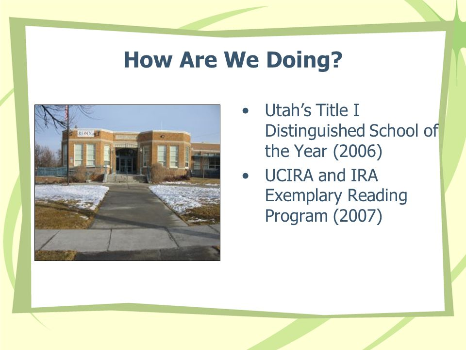 How Are We Doing? Utahs Title I Distinguished School of the Year (2006) UCIRA and IRA Exemplary Reading Program (2007)