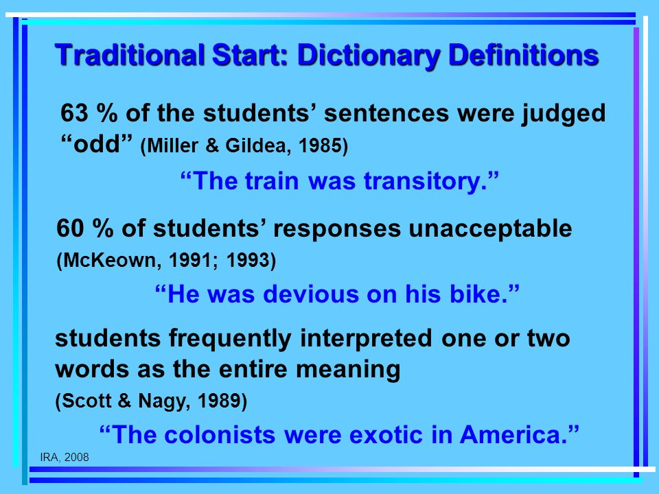 IRA, 2008 Traditional Start: Dictionary Definitions 63 % of the students sentences were judged odd (Miller & Gildea, 1985) The train was transitory. 6