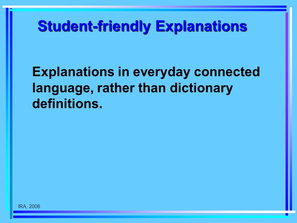 IRA, 2008 Student-friendly Explanations Explanations in everyday connected language, rather than dictionary definitions.