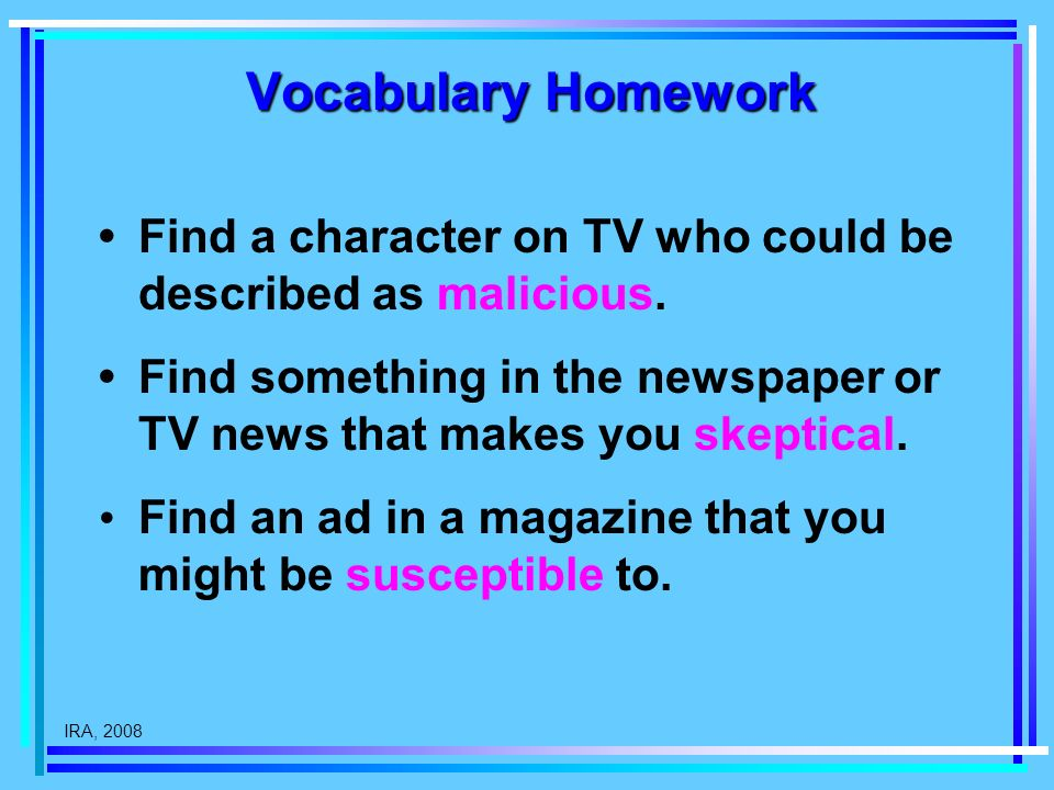 IRA, 2008 Vocabulary Homework Find a character on TV who could be described as malicious.