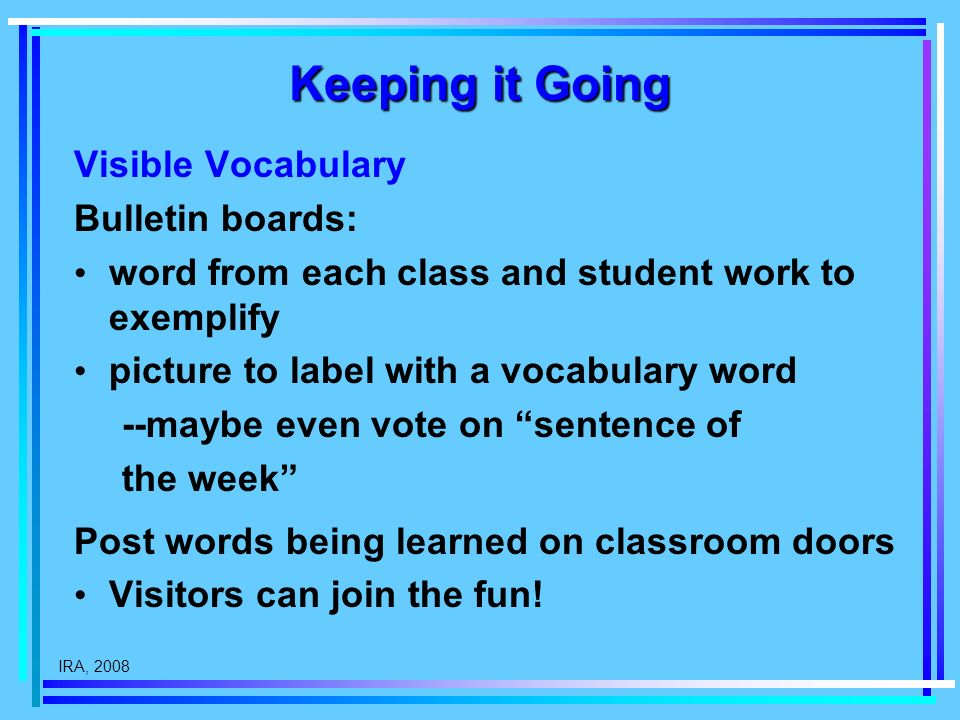 Keeping it Going Visible Vocabulary Bulletin boards: word from each class and student work to exemplify picture to label with a vocabulary word --mayb