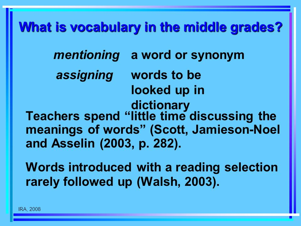 IRA, 2008 Teachers spend little time discussing the meanings of words (Scott, Jamieson-Noel and Asselin (2003, p. 282). Words introduced with a readin