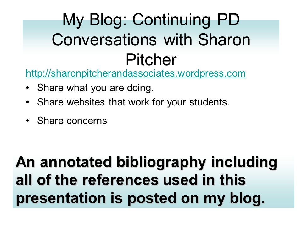 My Blog: Continuing PD Conversations with Sharon Pitcher http://sharonpitcherandassociates.wordpress.com Share what you are doing. Share websites that